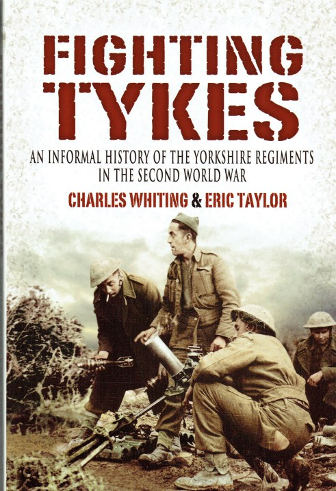 Image for FIGHTING TYKES : AN INFORMAL HISTORY OF THE YORKSHIRE REGIMENTS IN THE SECOND WORLD WAR