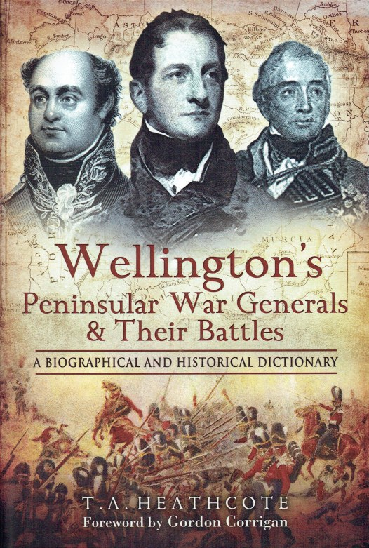 Image for WELLINGTON'S PENINSULA WAR GENERALS AND THEIR BATTLES : A BIOGRAPHICAL AND HISTORICAL DICTIONARY