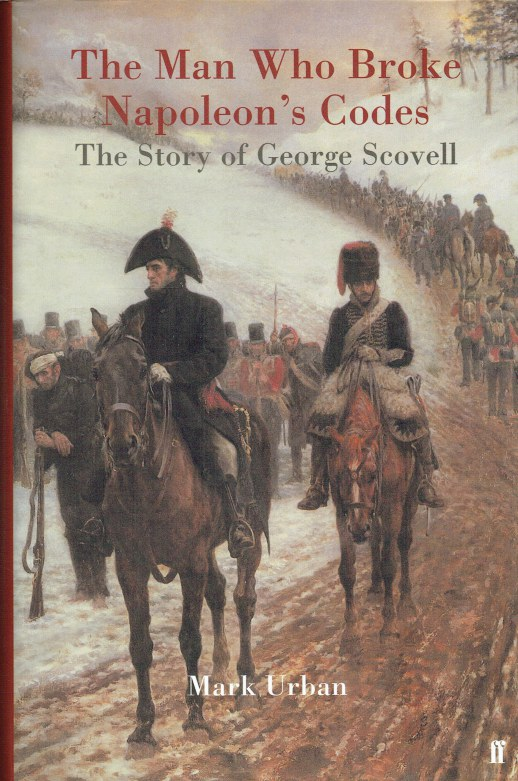 Image for THE MAN WHO BROKE NAPOLEON'S CODES : THE STORY OF GEORGE SCOVELL