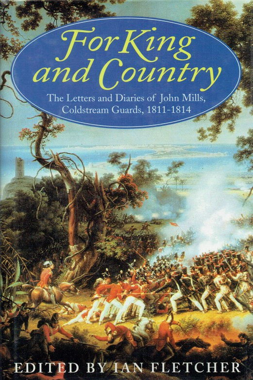 Image for FOR KING AND COUNTRY : THE LETTERS AND DIARIES OF JOHN MILLS, COLDSTREAM GUARDS 1811-1814
