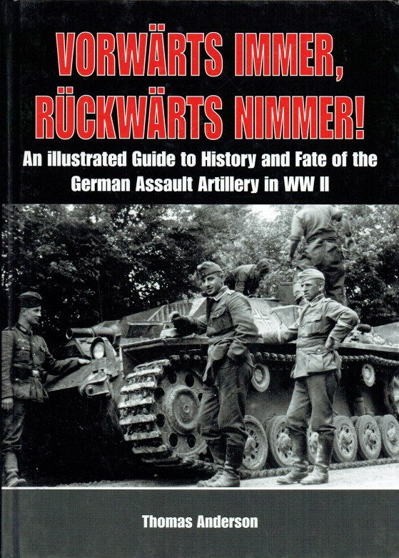 Image for VORWARTS IMMER, RUCKWARTS NIMMER! AN ILLUSTRATED GUIDE TO HISTORY AND FATE OF THE GERMAN ASSAULT ARTILLERY IN WWII - VOLUME I: THE EARLY YEARS