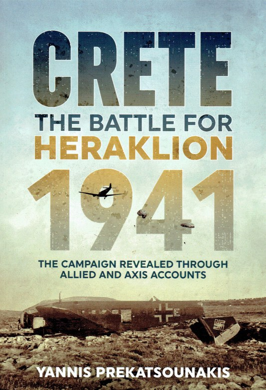 Image for THE BATTLE FOR HERAKLION, CRETE 1941 : THE CAMPAIGN REVEALED THROUGH ALLIED AND AXIS ACCOUNTS