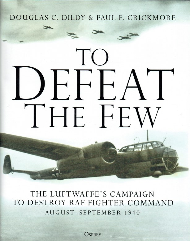 Image for TO DEFEAT THE FEW : THE LUFTWAFFE'S CAMPAIGN TO DESTROY RAF FIGHTER COMMAND, AUGUST-SEPTEMBER 1940