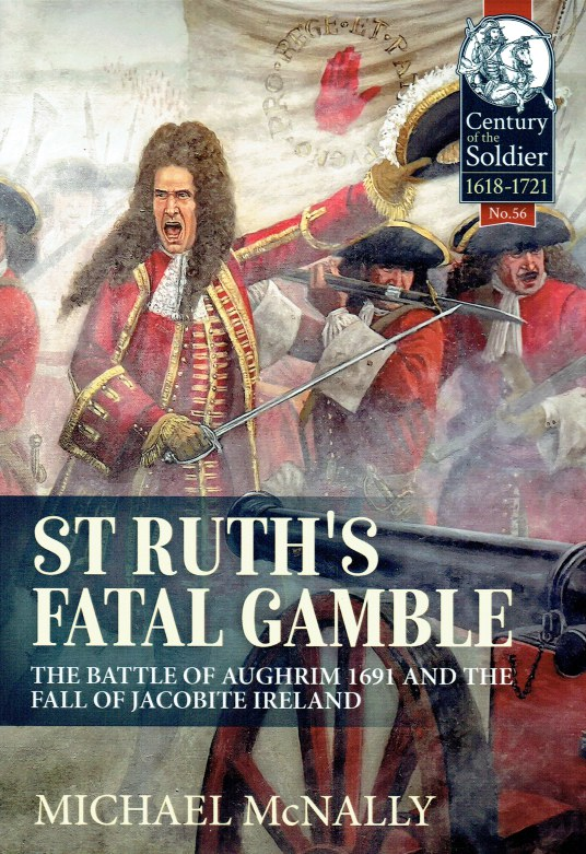 Image for ST RUTH'S FATAL GAMBLE : THE BATTLE OF AUGHRIM 1691 AND THE FALL OF JACOBITE IRELAND