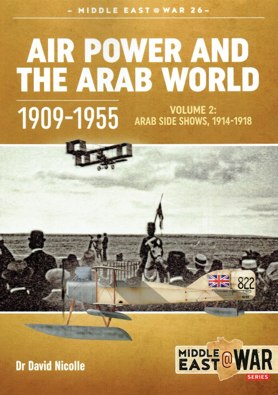 Image for AIR POWER AND THE ARAB WORLD 1909-1955 : VOLUME 2: ARAB SIDE SHOWS 1914-1918