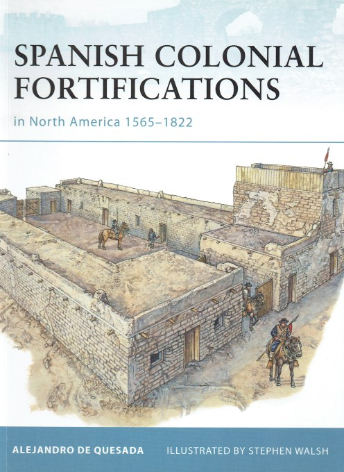Image for SPANISH COLONIAL FORTIFICATIONS IN NORTH AMERICA 1565-1822
