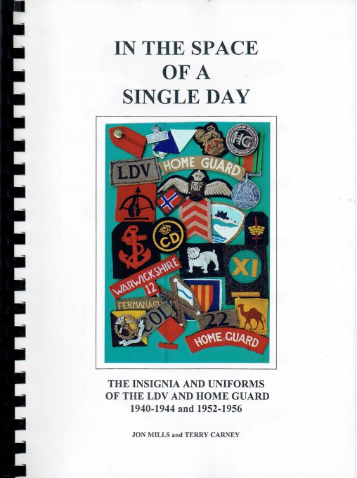 Image for IN THE SPACE OF A SINGLE DAY : THE INSIGNIA AND UNIFORMS OF THE LOCAL DEFENCE VOLUNTEERS AND HOME GUARD 1940-1944 AND 1952-1956