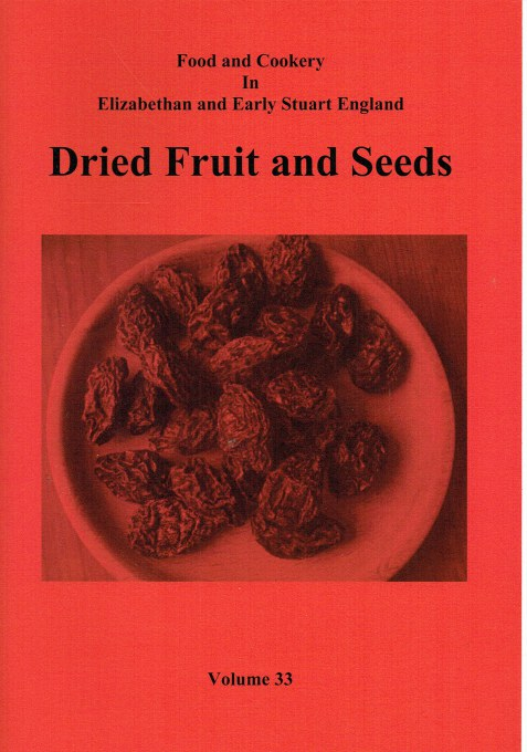Image for FOOD AND COOKERY IN ELIZABETHAN AND EARLY STUART ENGLAND VOLUME 33: DRIED FRUIT AND SEEDS