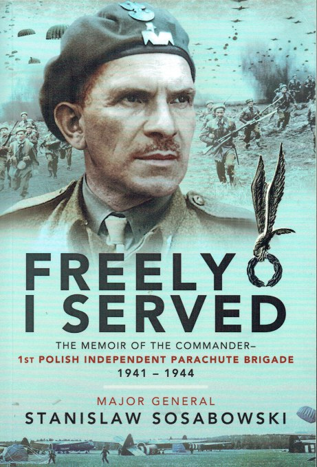 Image for FREELY I SERVED : THE MEMOIR OF THE COMMANDER - 1ST POLISH INDEPENDENT PARACHUTE BRIGADE 1941-1944