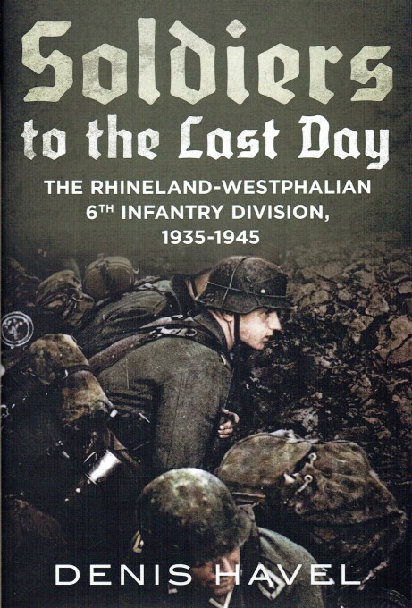 Image for SOLDIERS OF THE LAST DAY : THE RHINELAND-WESTPHALIAN 6TH INFANTRY DIVISION, 1935-1945
