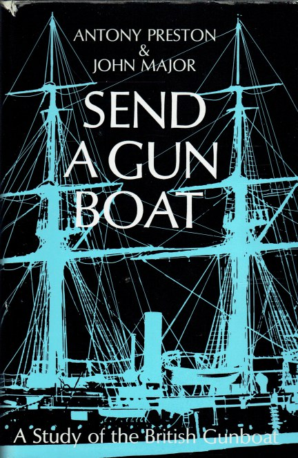 Image for SEND A GUNBOAT : A STUDY OF THE GUNBOAT AND ITS ROLE IN BRITISH POLICY, 1854-1904