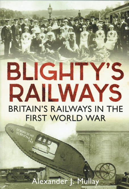 Image for BLIGHTY'S RAILWAYS : BRITAIN'S RAILWAYS IN THE FIRST WORLD WAR