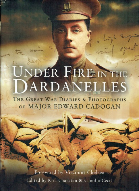 Image for UNDER FIRE IN THE DARDANELLES : THE GREAT WAR DIARIES & PHOTOGRAPHS OF MAJOR EDWARD CADOGAN