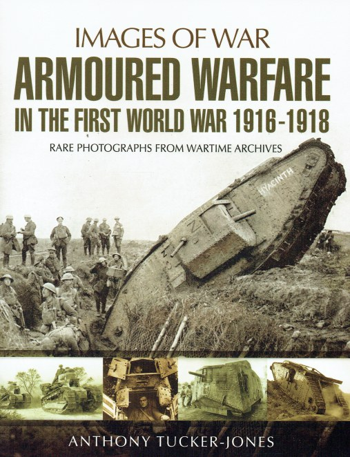 Image for IMAGES OF WAR: ARMOURED WARFARE IN THE FIRST WORLD WAR : RARE PHOTOGRAPHS FROM WARTIME ARCHIVES