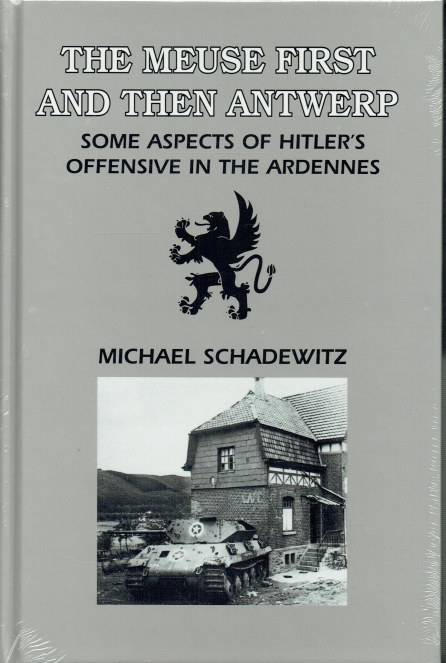 Image for THE MEUSE FIRST AND THEN ANTWERP - SOME ASPECTS OF HITLER'S OFFENSIVE IN THE ARDENNES