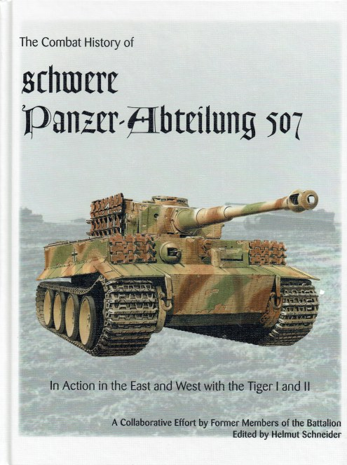 Image for THE COMBAT HISTORY OF SCHWERE PANZER-ABTEILUNG 507 : IN ACTION IN THE EAST AND WEST WITH THE TIGER I AND II