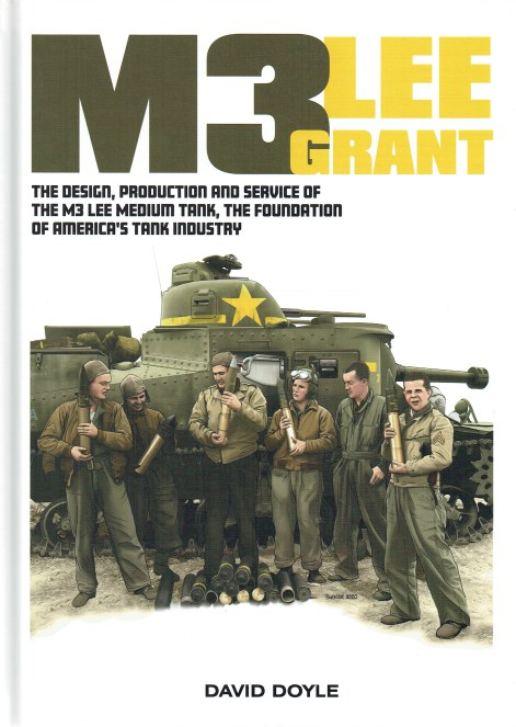 Image for M3 LEE GRANT : THE DESIGN, PRODUCTION AND SERVICE OF THE M3 LEE MEDIUM TANK, THE FOUNDATION OF AMERICA'S TANK INDUSTRY