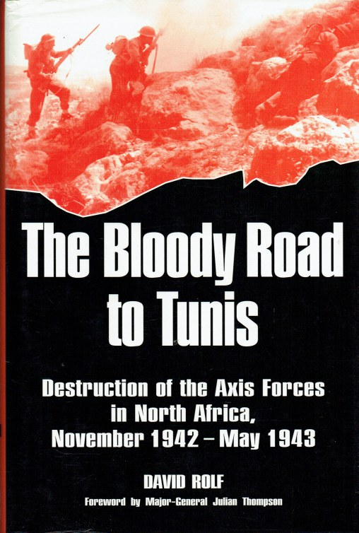 Image for THE BLOODY ROAD TO TUNIS : DESTRUCTION OF THE AXIS FORCES IN NORTH AFRICA: NOVEMBER 1942 - MAY 1943