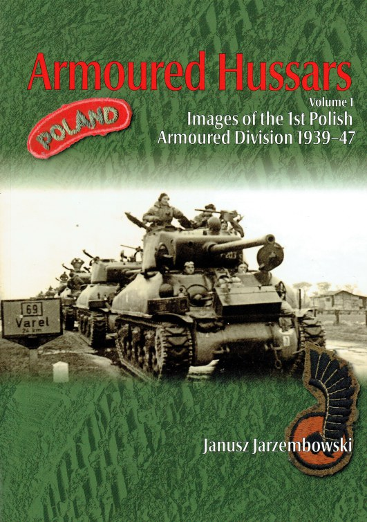 Image for ARMOURED HUSSARS : IMAGES OF THE POLISH 1ST ARMOURED DIVISION 1939-1947