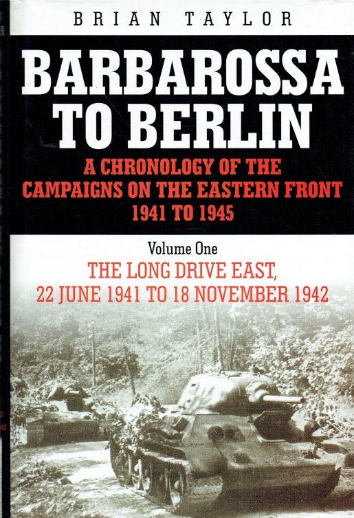 Image for BARBAROSSA TO BERLIN : A CHRONOLOGY OF THE CAMPAIGNS ON THE EASTERN FRONT 1941-1945 : VOLUME 1: THE LONG DRIVE EAST, 22 JUNE 1941 TO 18 NOVEMBER 1942