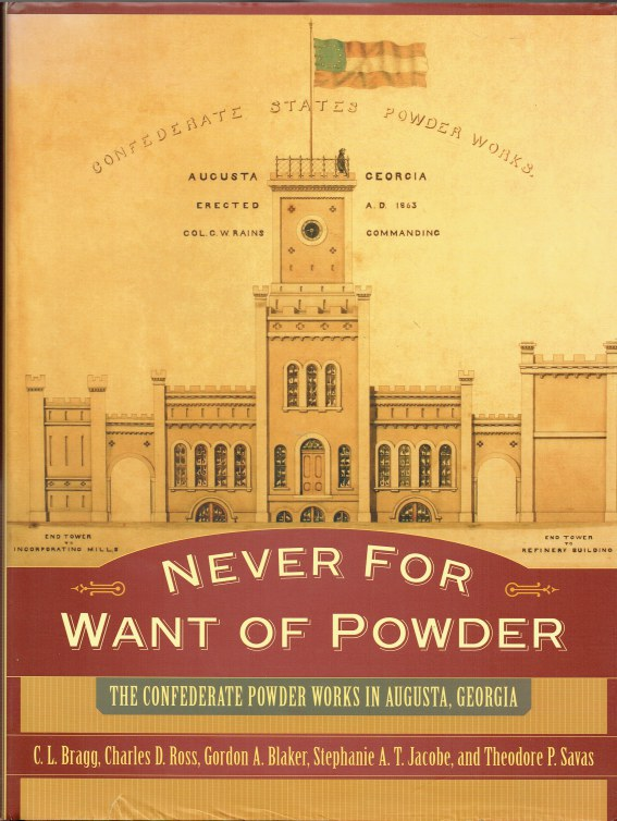 Image for NEVER FOR WANT OF POWDER : THE CONFEDERATE POWDER WORKS IN AUGUSTA, GEORGIA