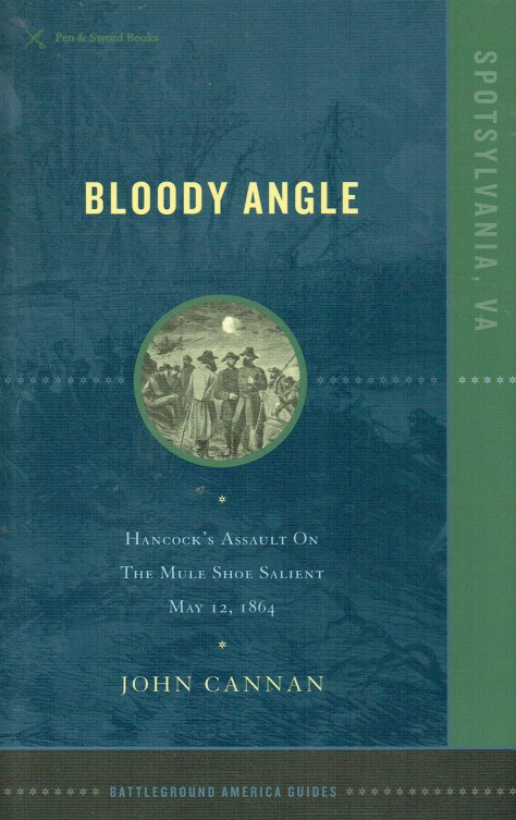 Image for BLOODY ANGLE : HANCOCK'S ASSAULT ON THE MULE SHOE SALIENT, MAY 12 1864
