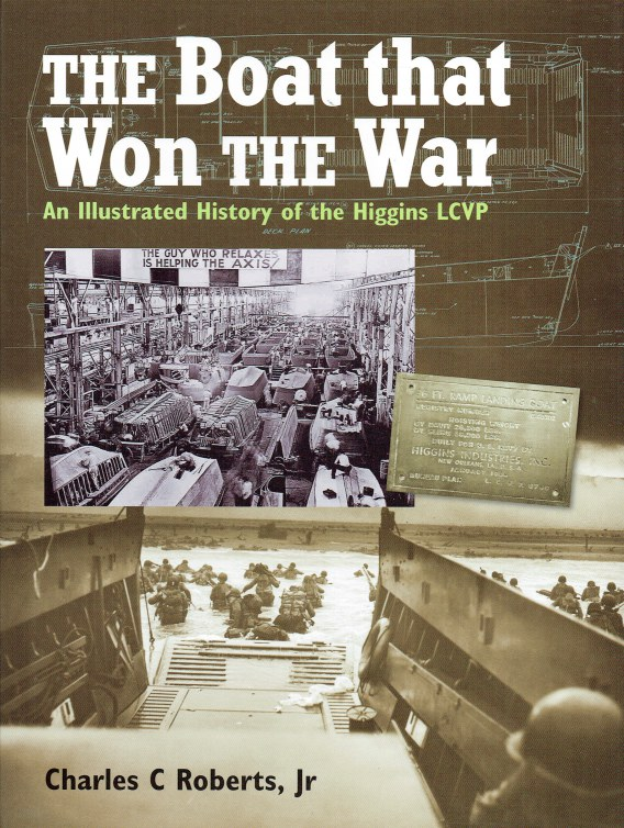 Image for THE BOAT THAT WON THE WAR : AN ILLUSTRATED HISTORY OF THE HIGGINS LCVP