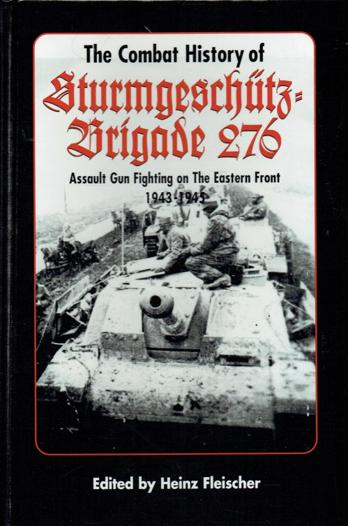 Image for THE COMBAT HISTORY OF STURMGESCHUTZ BRIGADE 276 : ASSAULT GUN FIGHTING ON THE EASTERN FRONT 1943-1945