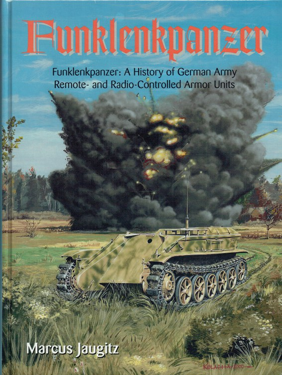 Image for FUNKLENKPANZER : A HISTORY OF GERMAN ARMY REMOTE AND RADIO-CONTROLLED ARMOR UNITS