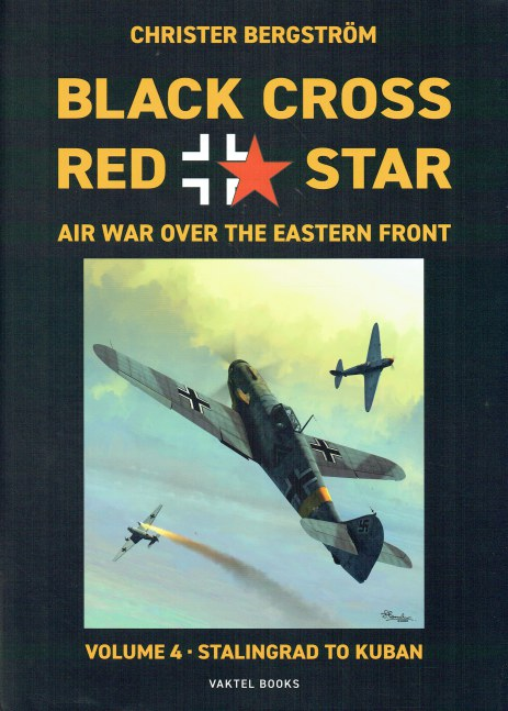 Image for BLACK CROSS RED STAR : AIR WAR OVER THE EASTERN FRONT VOLUME 4 : STALINGRAD TO KUBAN