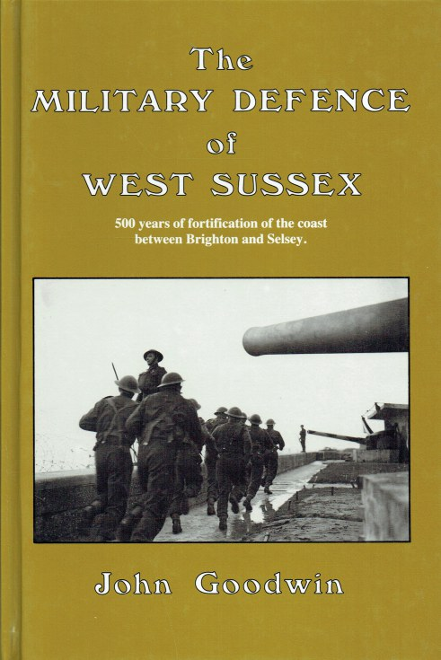 Image for THE MILITARY DEFENCE OF WEST SUSSEX : 500 YEARS OF FORTIFICATION OF THE COAST BETWEEN BRIGHTON AND SELSEY