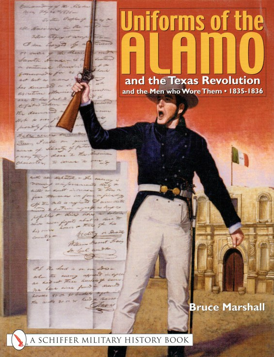 Image for UNIFORMS OF THE ALAMO AND THE TEXAS REVOLUTION AND THE MEN WHO WORE THEM 1835-1836