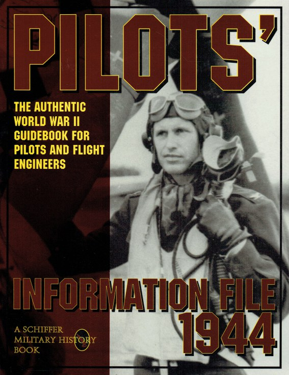 Image for PILOTS' INFORMATION FILE 1944 : THE AUTHENTIC WORLD WAR II GUIDEBOOK FOR PILOTS AND FLIGHT ENGINEERS