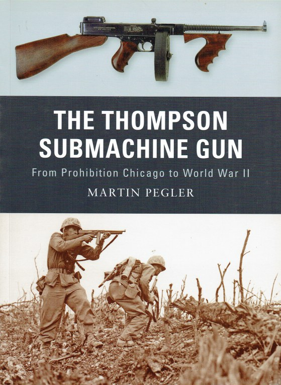 Image for THE THOMPSON SUBMACHINE GUN : FROM PROHIBITION CHICAGO TO WORLD WAR II