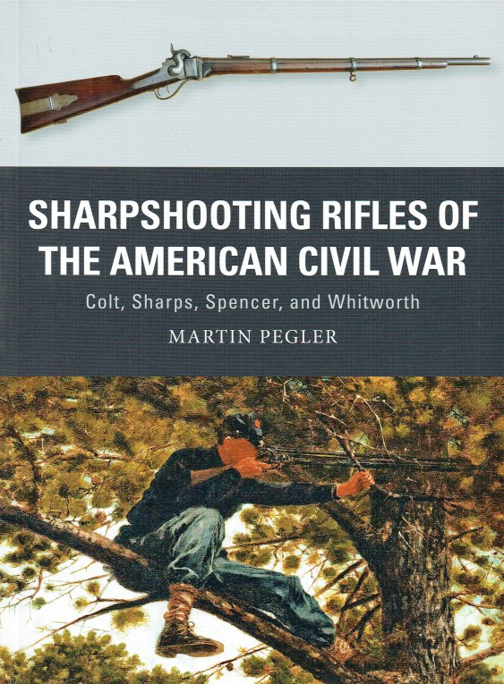 Image for SHARPSHOOTING RIFLES OF THE AMERICAN CIVIL WAR : COLT, SHARPES, SPENCER, AND WHITWORTH