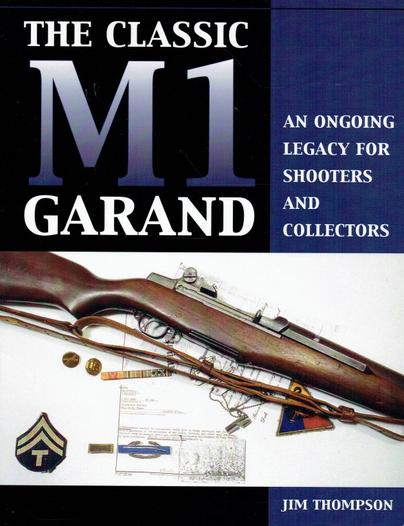 Image for THE CLASSIC M1 GARAND : AN ONGOING LEGACY FOR SHOOTERS AND COLLECTORS