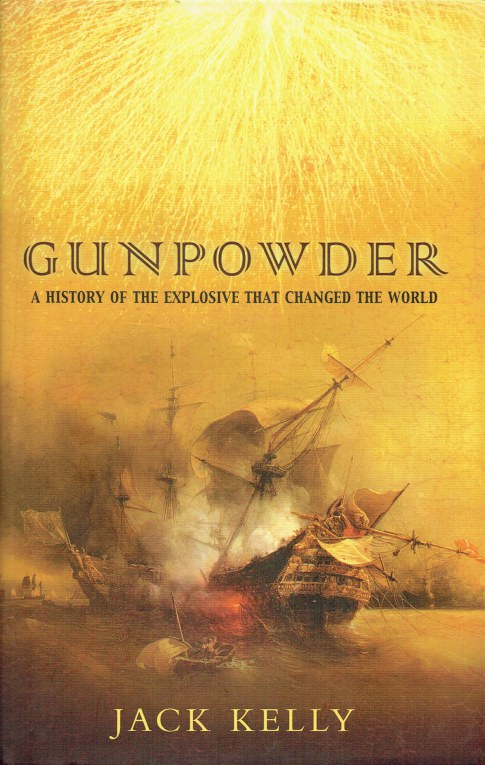 Image for GUNPOWDER : A HISTORY OF THE EXPLOSIVE THAT CHANGED THE WORLD