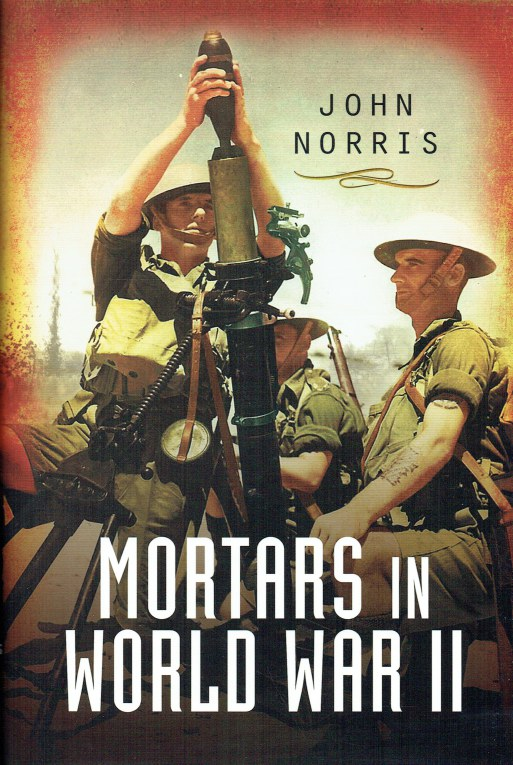 Image for MORTARS IN WORLD WAR II : ARTILLERY FOR THE INFANTRY