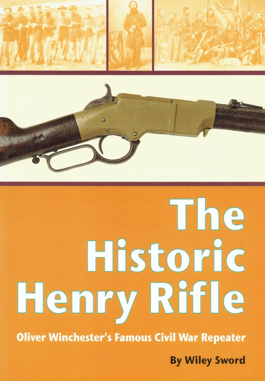 Image for THE HISTORIC HENRY RIFLE : OLIVER WINCHESTER'S FAMOUS CIVIL WAR REPEATER