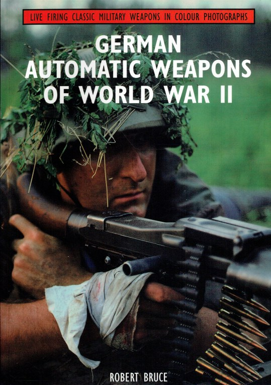 Image for LIVE FIRING CLASSIC MILITARY WEAPONS IN COLOUR PHOTOGRAPHS: GERMAN AUTOMATIC WEAPONS OF WORLD WAR II