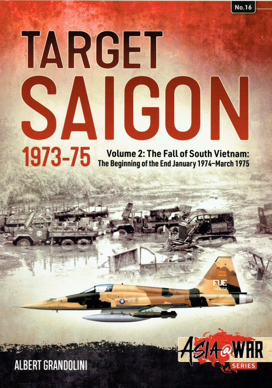 Image for TARGET SAIGON 1973-75 VOLUME 2: THE FALL OF SOUTH VIETNAM : THE BEGINNING OF THE END, JANUARY 1974-MARCH 1975