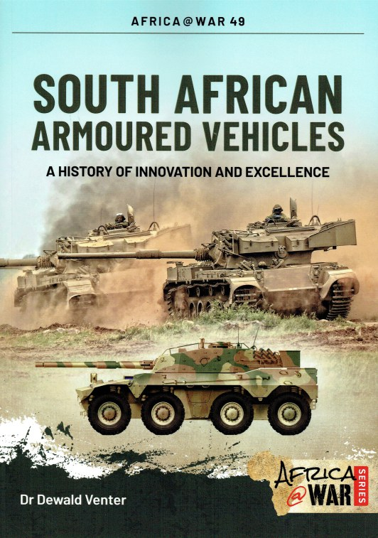 Image for SOUTH AFRICAN ARMOURED VEHICLES : A HISTORY OF INNOVATION AND EXCELLENCE