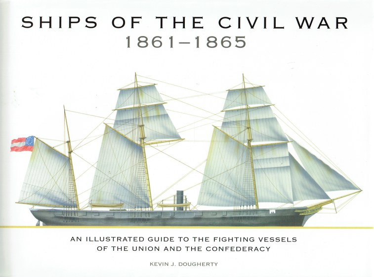 Image for SHIPS OF THE CIVIL WAR 1861-1865 : AN ILLUSTRATED GUIDE TO THE FIGHTING VESSELS OF THE UNION AND THE CONFEDERACY