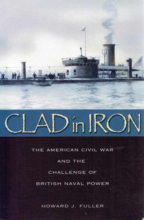 Image for CLAD IN IRON : THE AMERICAN CIVIL WAR AND THE CHALLENGE OF BRITISH NAVAL POWER