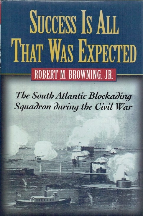 Image for SUCCESS IS ALL THAT WAS EXPECTED : THE SOUTH ATLANTIC BLOCKADING SQUADRON DURING THE CIVIL WAR