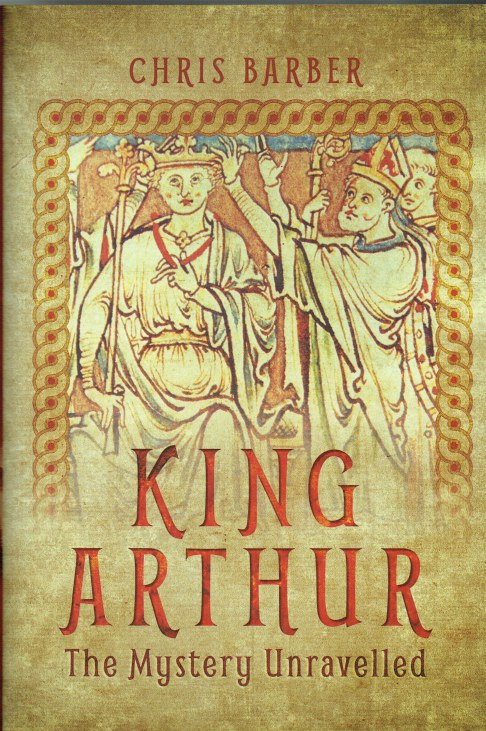 Image for KING ARTHUR : THE MYSTERY UNRAVELLED