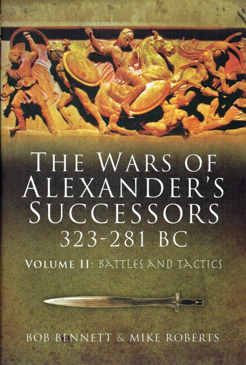 Image for THE WARS OF ALEXANDER'S SUCCESSORS 323-281BC VOLUME II : ARMIES, TACTICS AND BATTLES