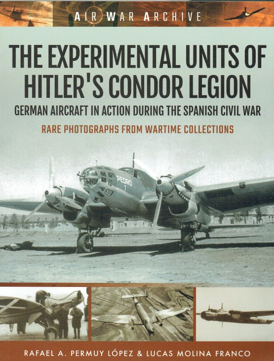 Image for THE EXPERIMENTAL UNITS OF HITLER'S CONDOR LEGION : GERMAN AIRCRAFT IN ACTION DURING THE SPANISH CIVIL WAR