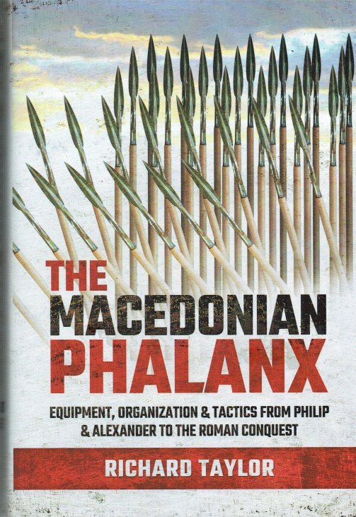 Image for THE MACEDONIAN PHALANX : EQUIPMENT, ORGANIZATION & TACTICS FROM PHILIP & ALEXANDER TO THE ROMAN CONQUEST