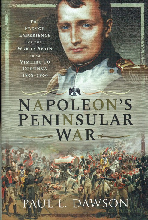 Image for NAPOLEON'S PENINSULAR WAR : THE FRENCH EXPERIENCE OF THE WAR IN SPAIN FROM VIMEIRO TO CORUNNA 1808-1809